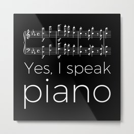 Yes, I speak piano Metal Print