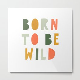 Born To Be Wild, Be Kind, Modern Abstract Print, Boho Decor, Nursery Decor  Metal Print