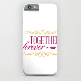 Together Forever - Valentines Day iPhone Case