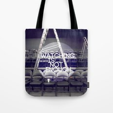 Watching Is Not Enough Tote Bag