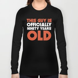 This Guy Is Officially Ninety Years Old Long Sleeve T-shirt