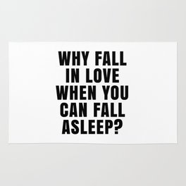 WHY FALL IN LOVE WHEN YOU CAN FALL ASLEEP? Rug