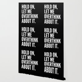 Hold On Let Me Overthink About It (Black & White) Wallpaper