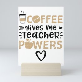 Coffee Gives Me Teacher Powers Mini Art Print