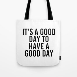 good day to have a good day Tote Bag
