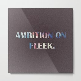 Ambition on fleek Metal Print