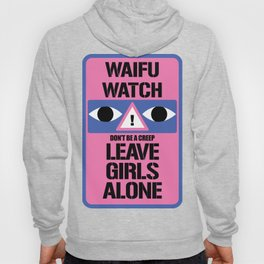 Convention WAIFU WATCH - LEAVE GIRLS ALONE don't be a creep [pastel] Hoody