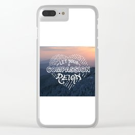 Let Your Compassion Reign Clear iPhone Case