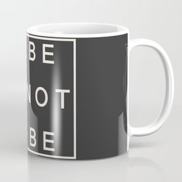 To Be Or Not Coffee Mug