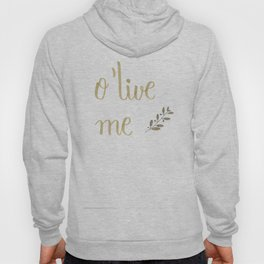 O'live me (Olive green lettering) Hoody