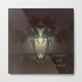 Dreamers can't be tamed Metal Print