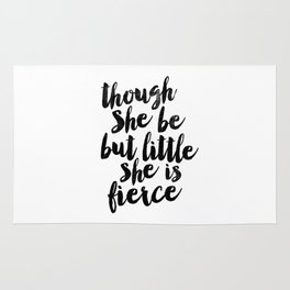 Though She Be But Little She Is Fierce black and white typography poster home decor bedroom wall art Rug