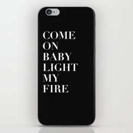 Come On Baby Light My Fire iPhone Skin