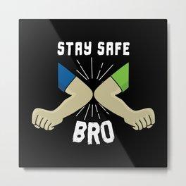 Stay Safe Bro Greeting Metal Print