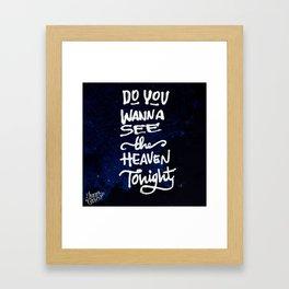 Do you wanna see the heaven tonight Framed Art Print