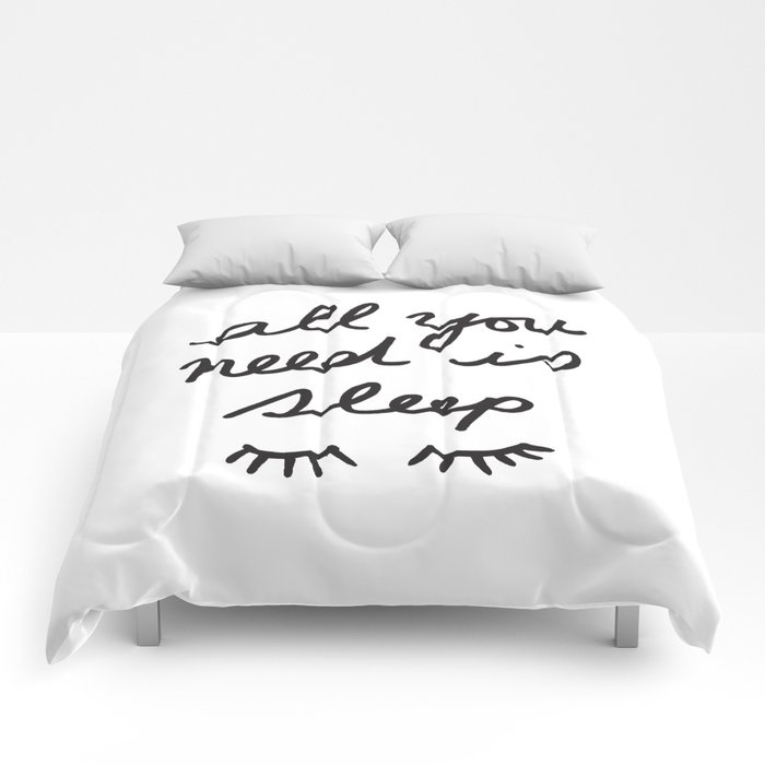 All You Need Is Sleep Comforters