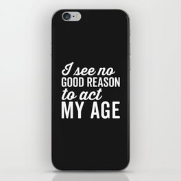 Reason Act My Age Funny Quote iPhone Skin