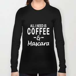 All I Need Is Coffee And Mascara Funny Coffee T-Shirts Long Sleeve T-shirt