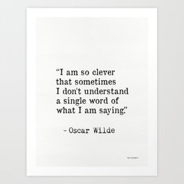 """""""I am so clever that sometimes I don't understand a single word of what I am saying."""" Art Print"""