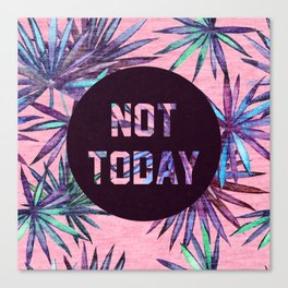 Not today - pink version Canvas Print
