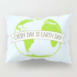 Every Day is Earth Day Pillow Sham