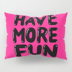 have more fun - pink Pillow Sham