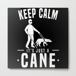 Keep Calm It's Just A Cane Blind Awareness Metal Print
