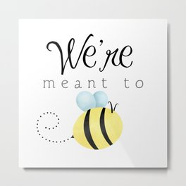 We're Meant To Bee Metal Print