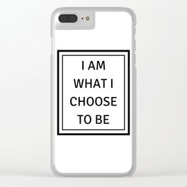 I AM WHAT I CHOOSE TO BE Clear iPhone Case