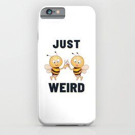just bee weird and celebrate  iPhone Case