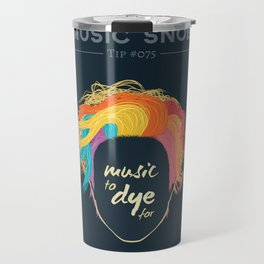 Music to DYE for — Music Snob Tip #075 Travel Mug