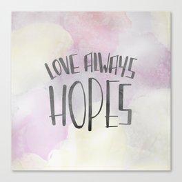 LOVE ALWAYS HOPES Canvas Print