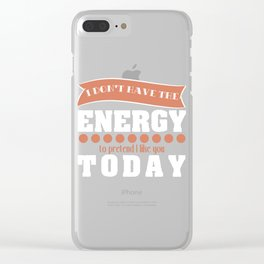 """""""Don't Have Energy To Pretend I Like You"""" tee design. Perfect naughty gift this holiday! Grab it now Clear iPhone Case"""