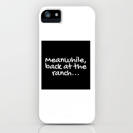 Meanwhile, back at the ranch... iPhone Case