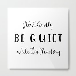 Be Quiet I'm Reading Metal Print