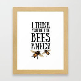 I think you're the bees knees! Framed Art Print