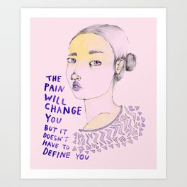 The Pain will Change You Art Print