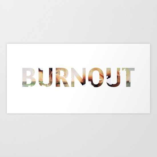 burnout Art Print