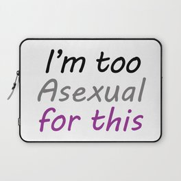 I'm Too Asexual For This - large white bg Laptop Sleeve