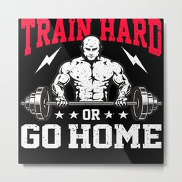 Train Hard Or Go Home Metal Print