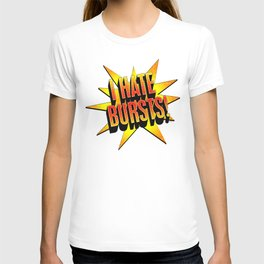 I hate bursts! T-shirt