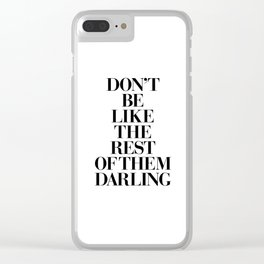 Don't Be Like the Rest of them Darling black-white typography poster black and white wall home decor Clear iPhone Case