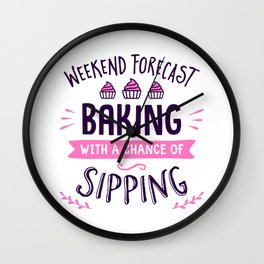 Weekend Forecast Baking With A Chance Of Sipping Wall Clock