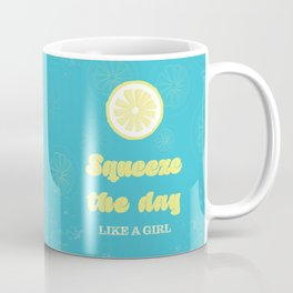 Squeeze The Day Like A Girl - Typography Design Coffee Mug