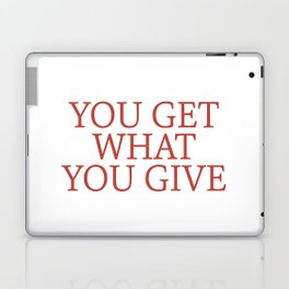 you get what you give Laptop & iPad Skin