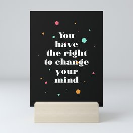 the right to change your mind Mini Art Print