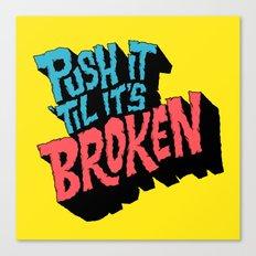 Push it 'til it's Broken Canvas Print
