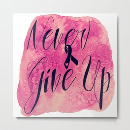 Never Give Up -breast cancer awareness- Metal Print