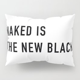 NAKED IS THE NEW BLACK Pillow Sham
