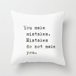 You make mistakes. Mistakes don't make you. Throw Pillow